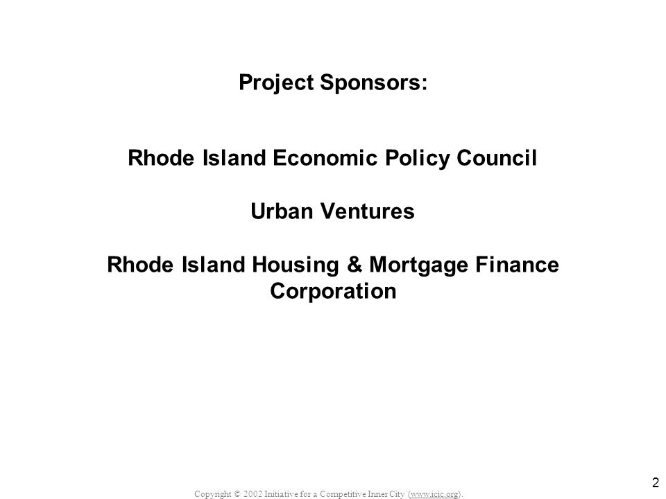 Copyright © 2002 Initiative for a Competitive Inner City (www.icic.org). 2 Project Sponsors: Rhode Island Economic Policy Council Urban Ventures Rhode