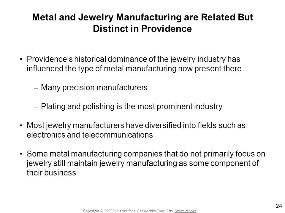 Copyright © 2002 Initiative for a Competitive Inner City (www.icic.org). 24 Metal and Jewelry Manufacturing are Related But Distinct in Providence Pro