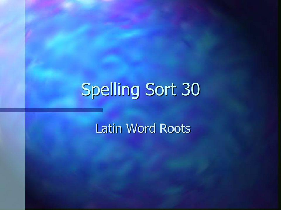 Spelling Sort 30 Latin Word Roots