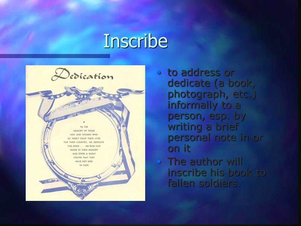 Inscribe to address or dedicate (a book, photograph, etc.) informally to a person, esp.