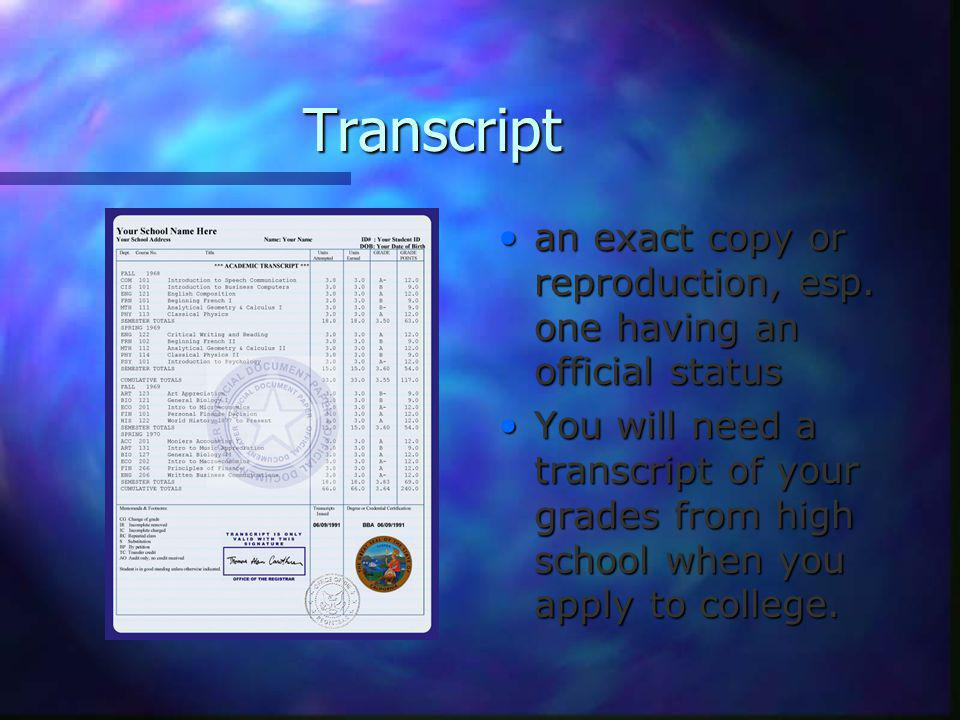 Transcript an exact copy or reproduction, esp.
