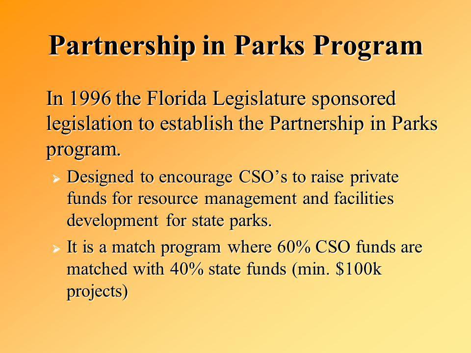 Partnership in Parks Program In 1996 the Florida Legislature sponsored legislation to establish the Partnership in Parks program.