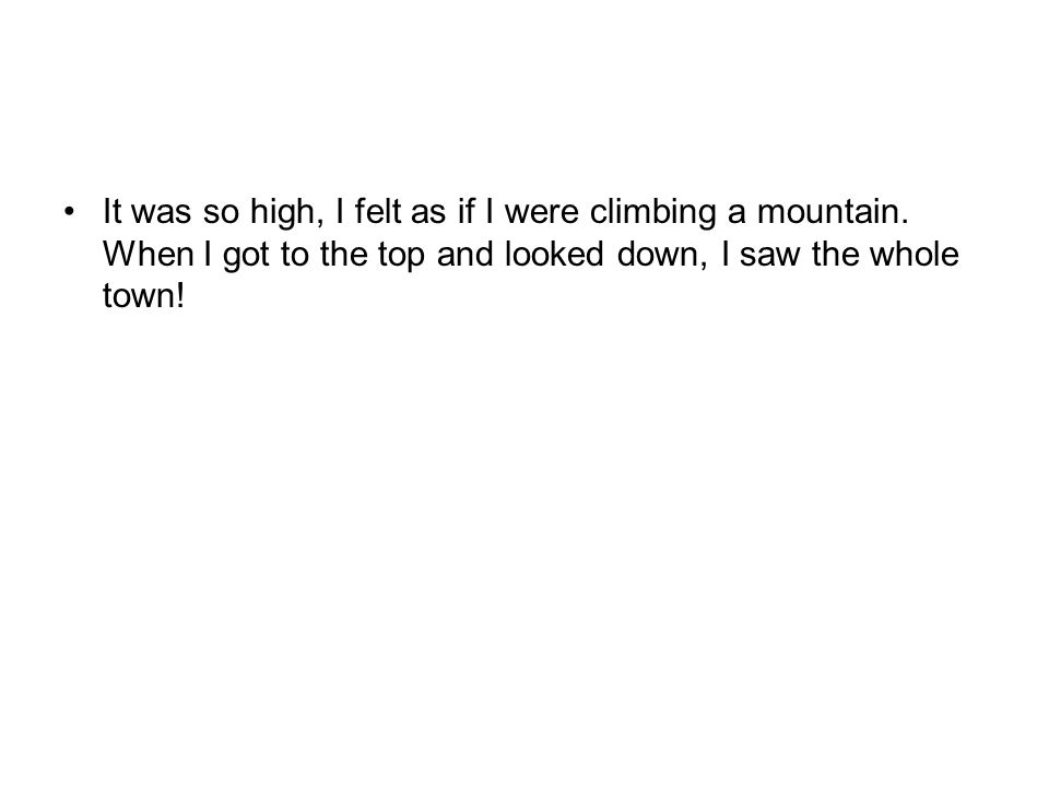 It was so high, I felt as if I were climbing a mountain.
