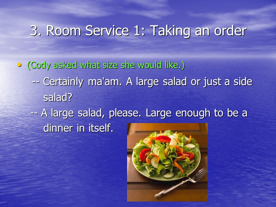 3. Room Service 1: Taking an order (Cody asked what size she would like.) (Cody asked what size she would like.) -- Certainly ma am. A large salad or
