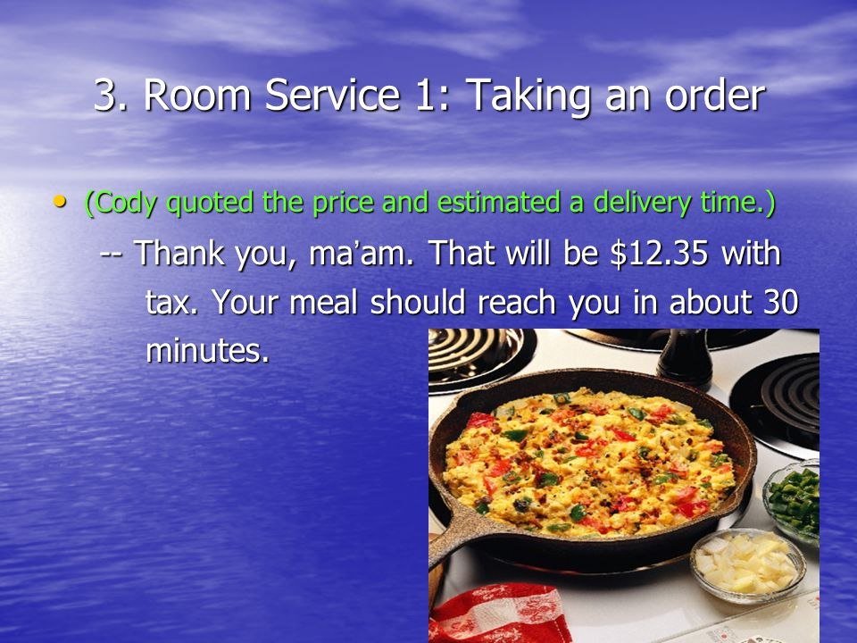 3. Room Service 1: Taking an order (Cody quoted the price and estimated a delivery time.) (Cody quoted the price and estimated a delivery time.) -- Th