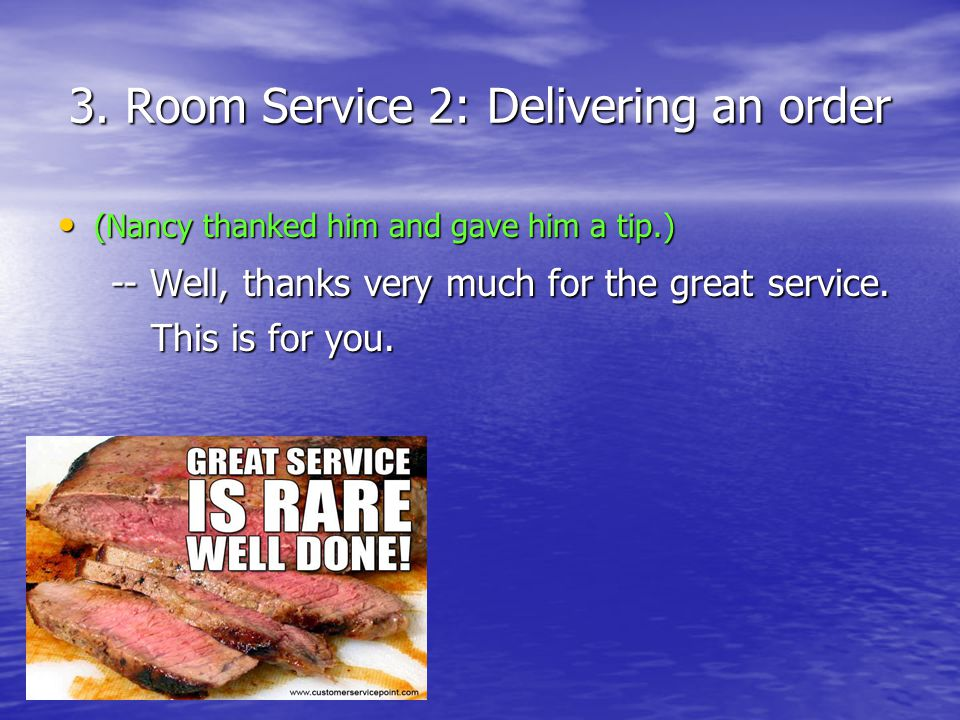 3. Room Service 2: Delivering an order (Nancy thanked him and gave him a tip.) (Nancy thanked him and gave him a tip.) -- Well, thanks very much for t
