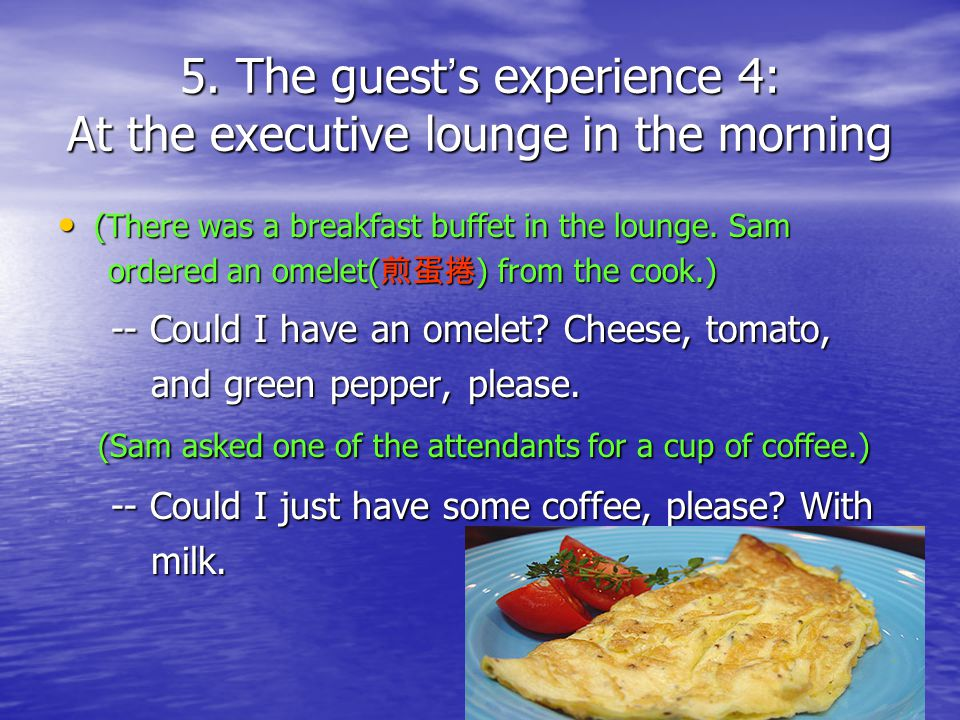 5. The guest s experience 4: At the executive lounge in the morning (There was a breakfast buffet in the lounge. Sam (There was a breakfast buffet in