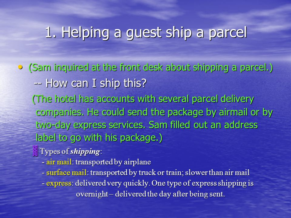 1. Helping a guest ship a parcel (Sam inquired at the front desk about shipping a parcel.) (Sam inquired at the front desk about shipping a parcel.) -