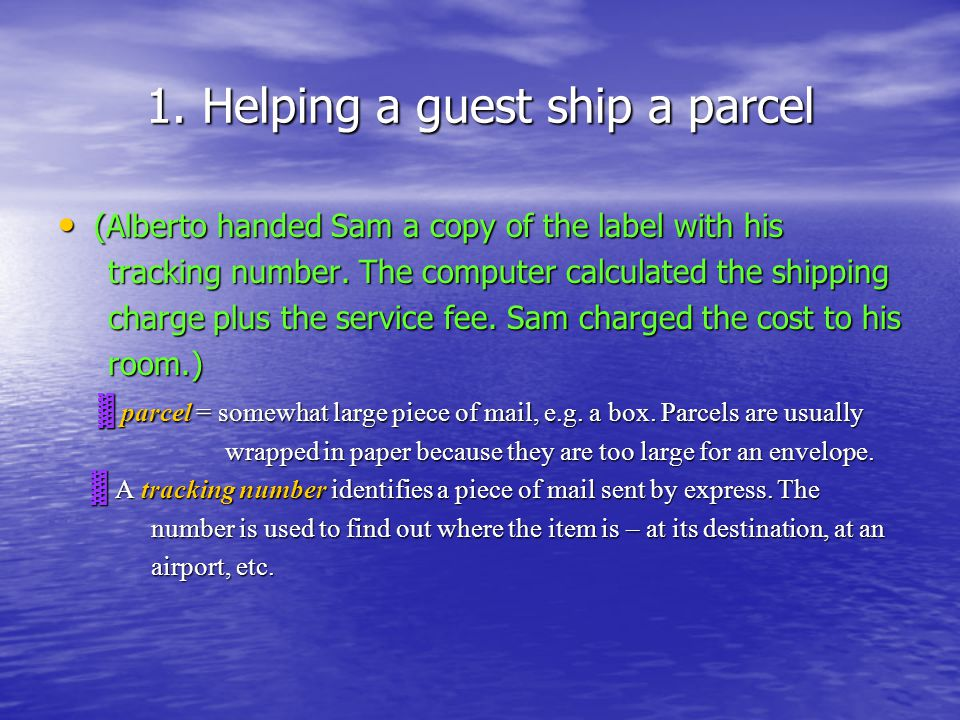 1. Helping a guest ship a parcel (Alberto handed Sam a copy of the label with his (Alberto handed Sam a copy of the label with his tracking number. Th