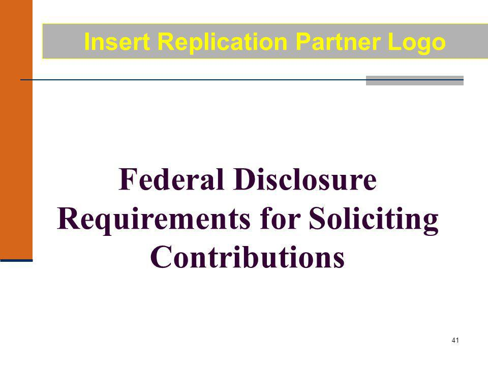 41 Federal Disclosure Requirements for Soliciting Contributions Insert Replication Partner Logo