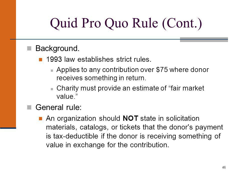 46 Quid Pro Quo Rule (Cont.) Background. 1993 law establishes strict rules.