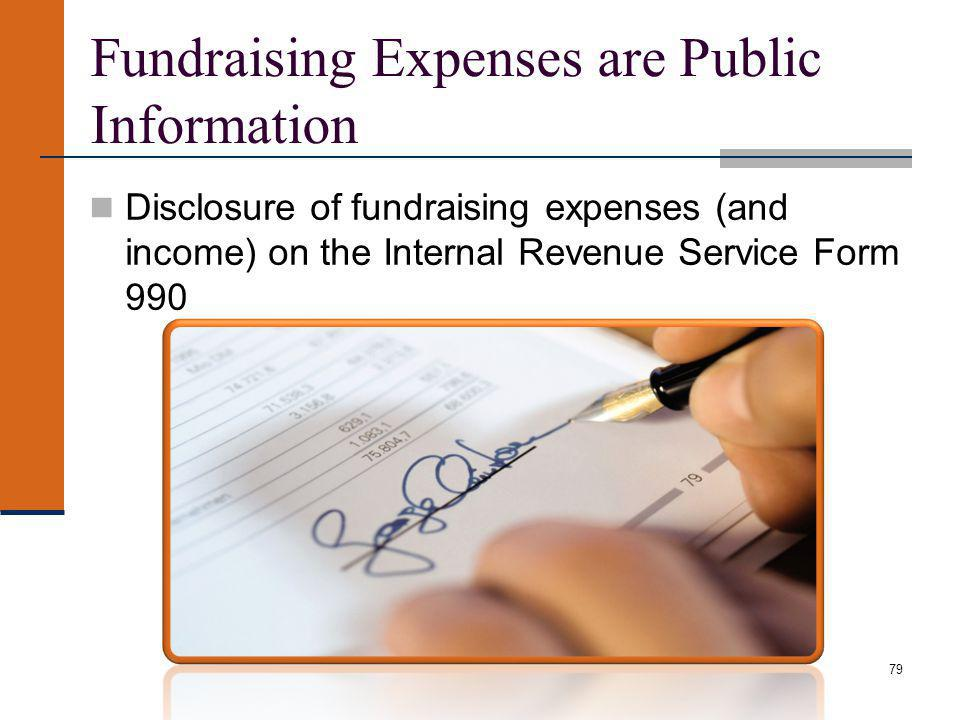 Fundraising Expenses are Public Information Disclosure of fundraising expenses (and income) on the Internal Revenue Service Form 990 79