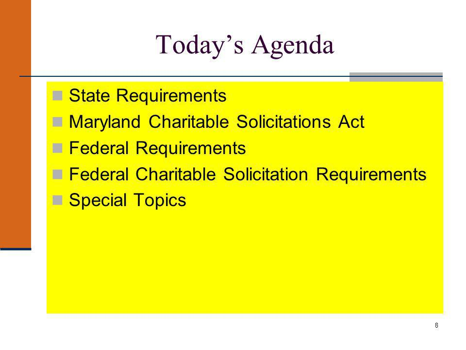 8 Todays Agenda State Requirements Maryland Charitable Solicitations Act Federal Requirements Federal Charitable Solicitation Requirements Special Topics