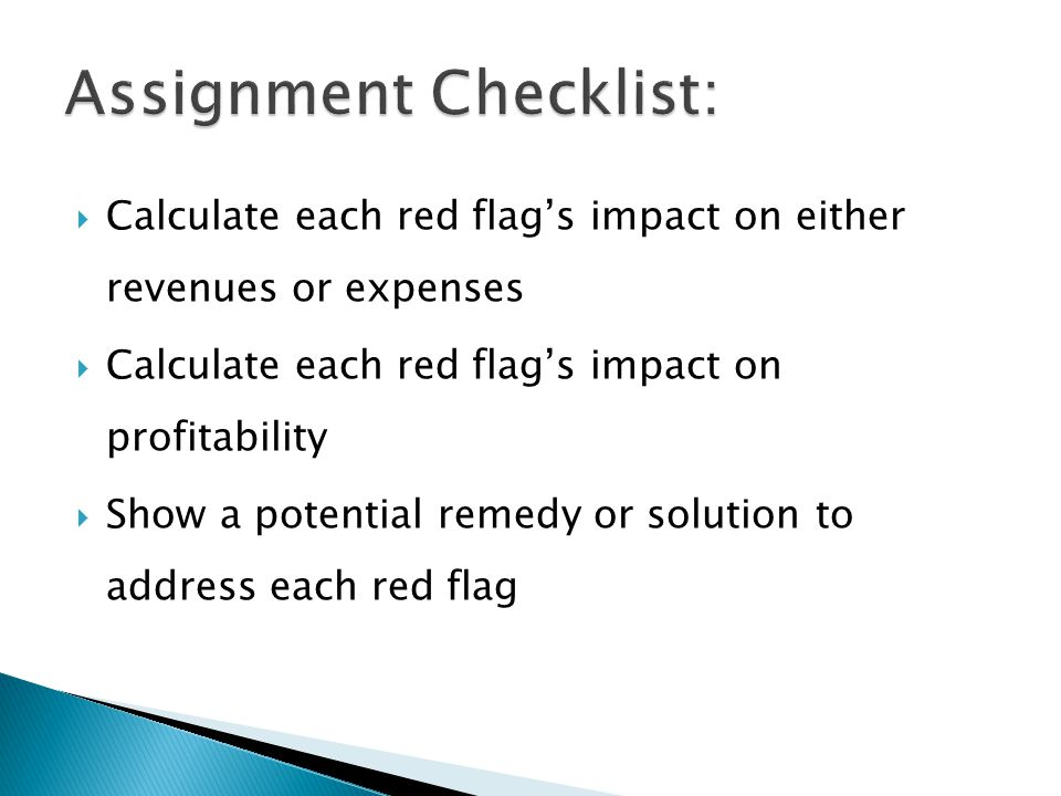 Calculate each red flags impact on either revenues or expenses Calculate each red flags impact on profitability Show a potential remedy or solution to