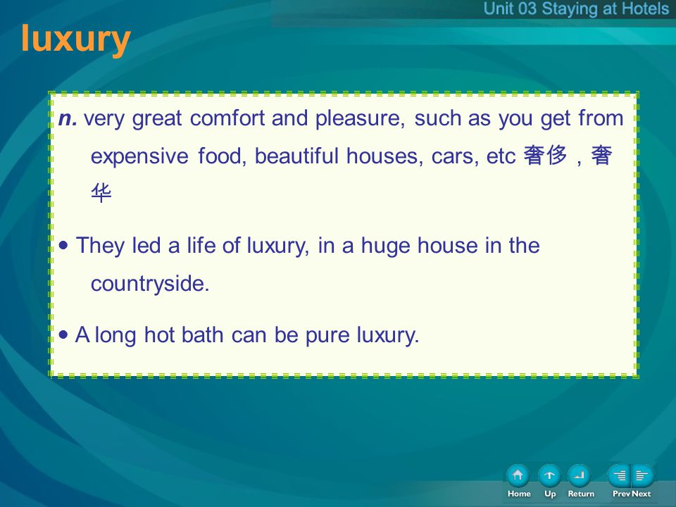 luxury n. very great comfort and pleasure, such as you get from expensive food, beautiful houses, cars, etc They led a life of luxury, in a huge house