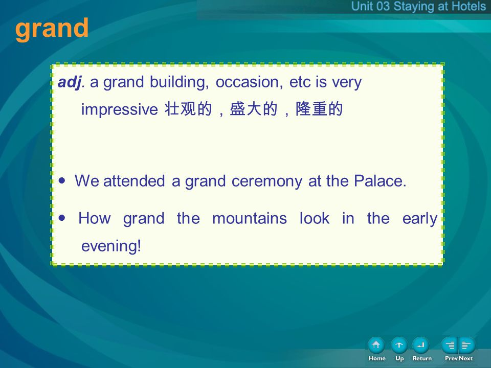 grand adj. a grand building, occasion, etc is very impressive We attended a grand ceremony at the Palace. How grand the mountains look in the early ev