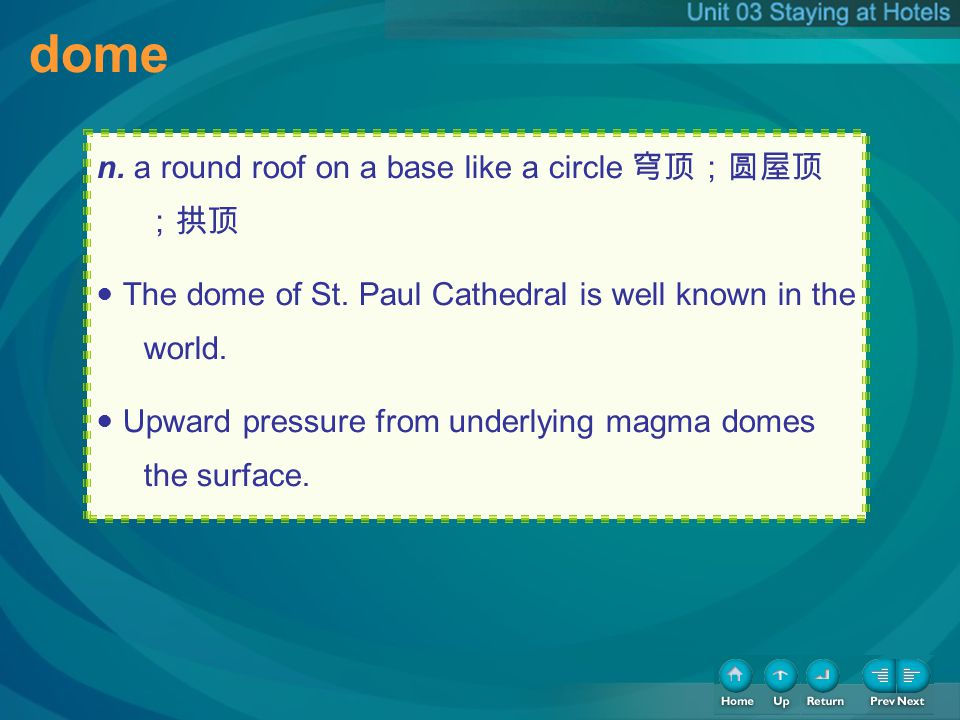 dome n. a round roof on a base like a circle The dome of St. Paul Cathedral is well known in the world. Upward pressure from underlying magma domes th