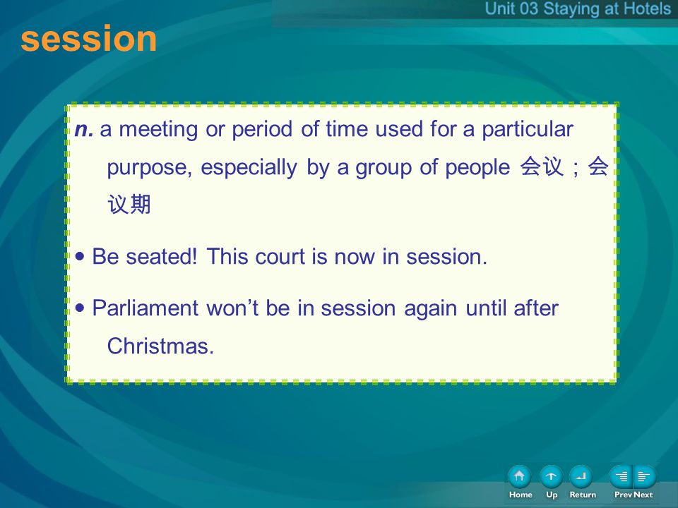 session n. a meeting or period of time used for a particular purpose, especially by a group of people Be seated! This court is now in session. Parliam