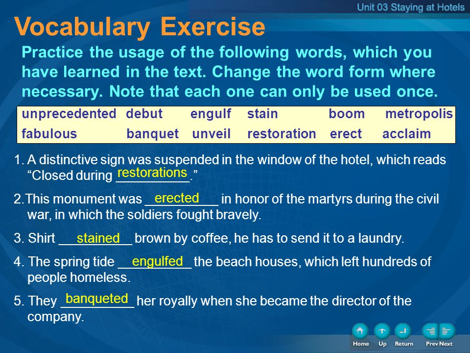 Vocabulary Exercise Practice the usage of the following words, which you have learned in the text. Change the word form where necessary. Note that eac