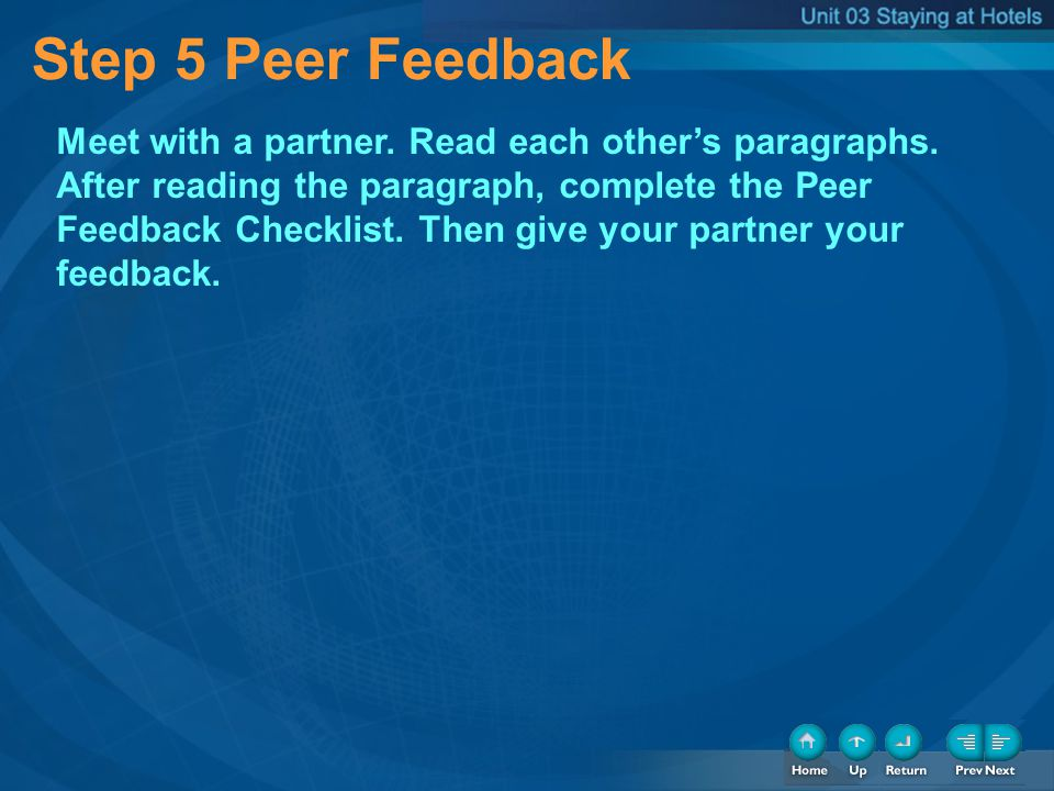 Step 5 Peer Feedback Meet with a partner. Read each others paragraphs. After reading the paragraph, complete the Peer Feedback Checklist. Then give yo