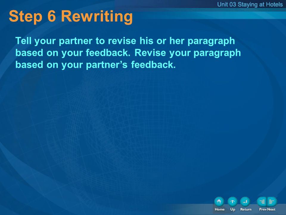 Step 6 Rewriting Tell your partner to revise his or her paragraph based on your feedback. Revise your paragraph based on your partners feedback.