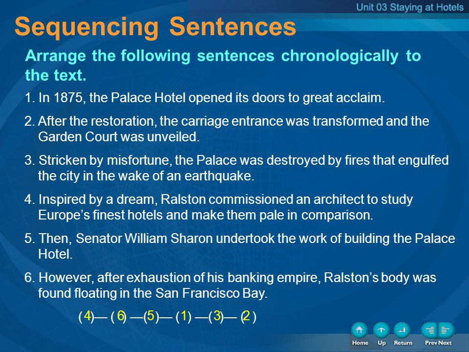 Sequencing Sentences Arrange the following sentences chronologically to the text. 1. In 1875, the Palace Hotel opened its doors to great acclaim. 2. A