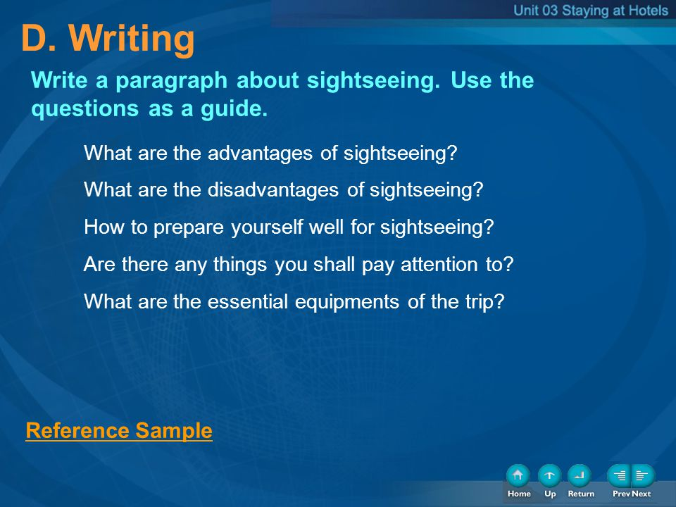 D. Writing Write a paragraph about sightseeing. Use the questions as a guide. What are the advantages of sightseeing? What are the disadvantages of si