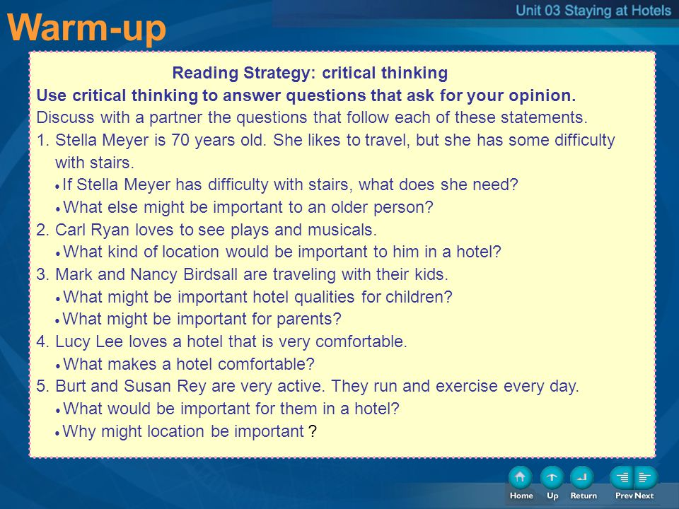 Warm-up Reading Strategy: critical thinking Use critical thinking to answer questions that ask for your opinion. Discuss with a partner the questions