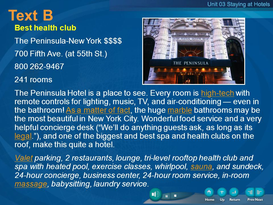 Text B Best health club The Peninsula-New York $$$$ 700 Fifth Ave. (at 55th St.) 800 262-9467 241 rooms The Peninsula Hotel is a place to see. Every r