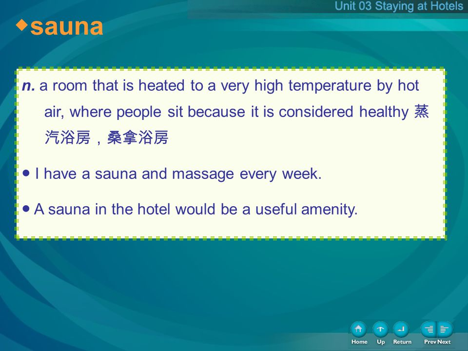 sauna n. a room that is heated to a very high temperature by hot air, where people sit because it is considered healthy I have a sauna and massage eve