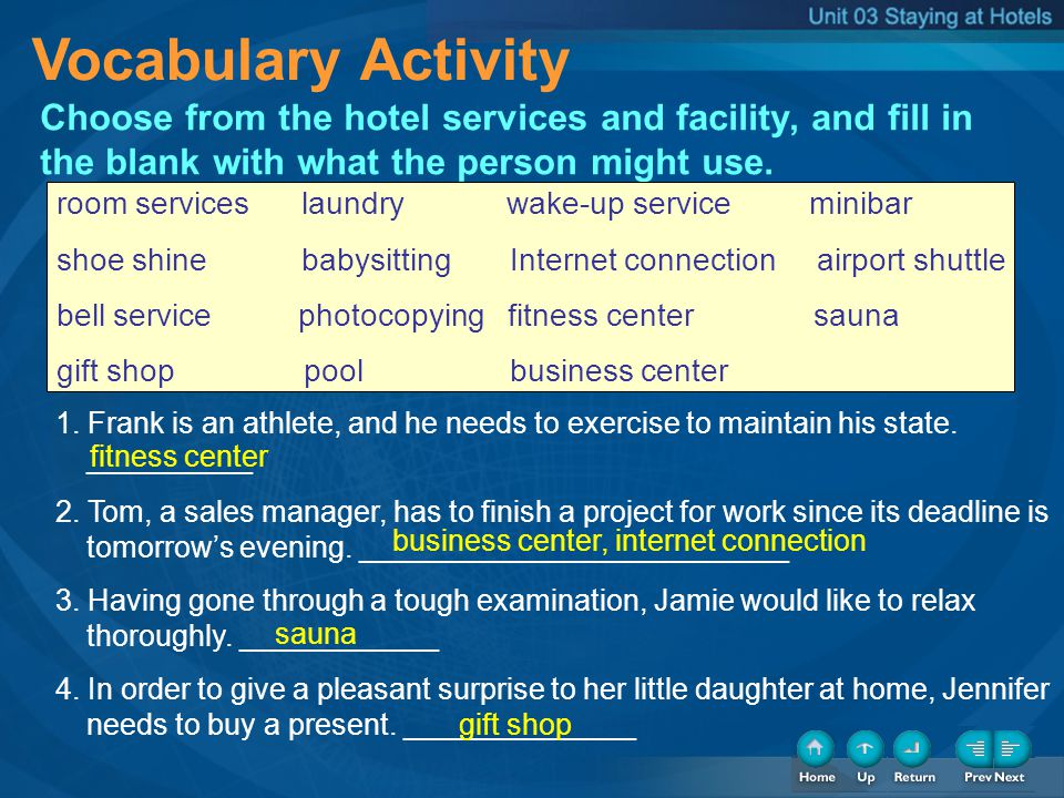 Vocabulary Activity Choose from the hotel services and facility, and fill in the blank with what the person might use. 1. Frank is an athlete, and he