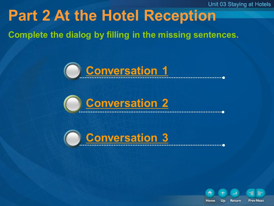 Part 2 At the Hotel Reception Complete the dialog by filling in the missing sentences. Conversation 1 Conversation 2 Conversation 3 33