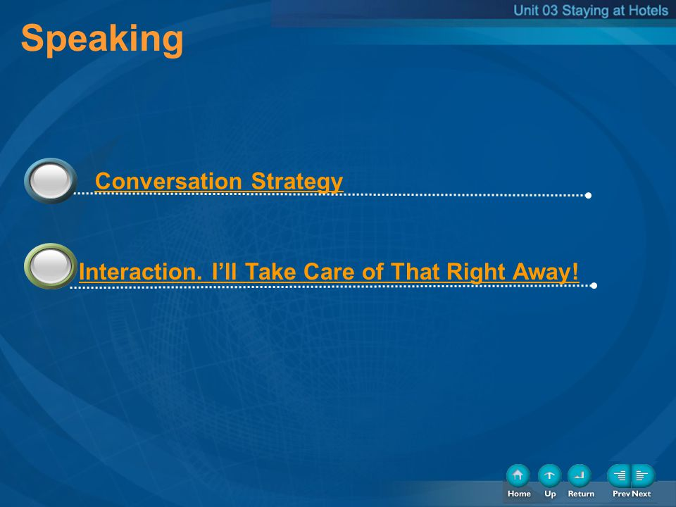 Speaking Interaction. Ill Take Care of That Right Away! Conversation Strategy 3