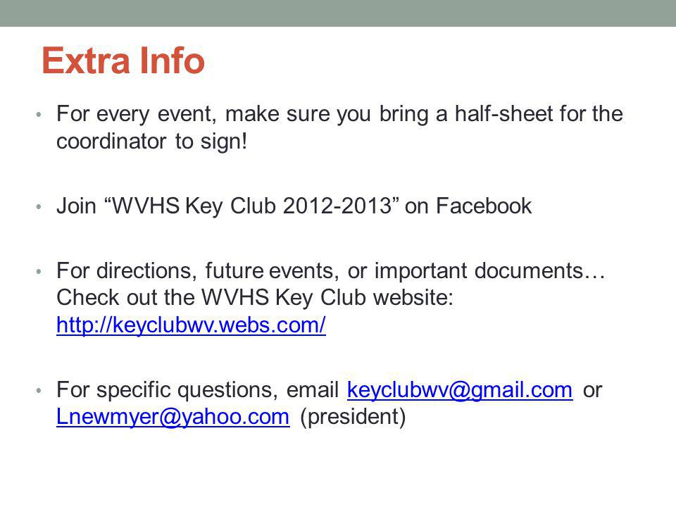 Extra Info For every event, make sure you bring a half-sheet for the coordinator to sign! Join WVHS Key Club 2012-2013 on Facebook For directions, fut