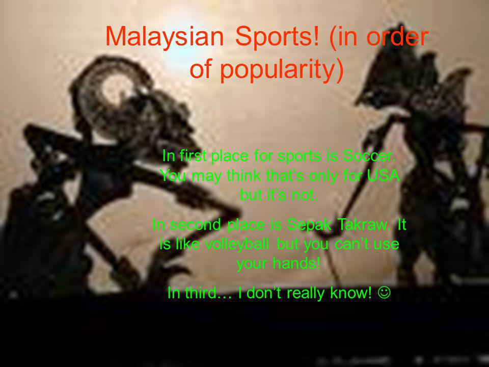 Malaysian Sports (in popularity) In first place for sports is Soccer.