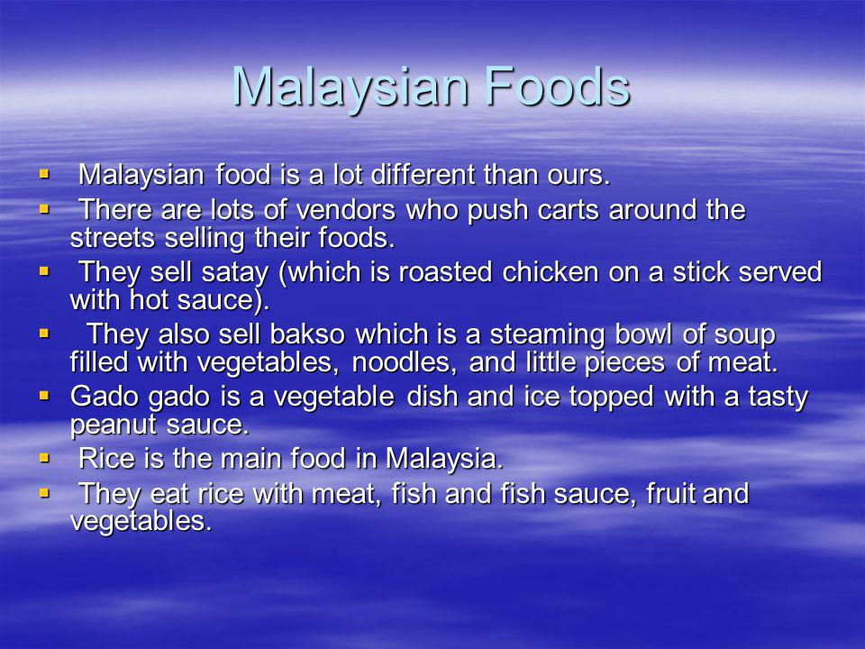 Malaysian Foods Malaysian food is a lot different than ours.