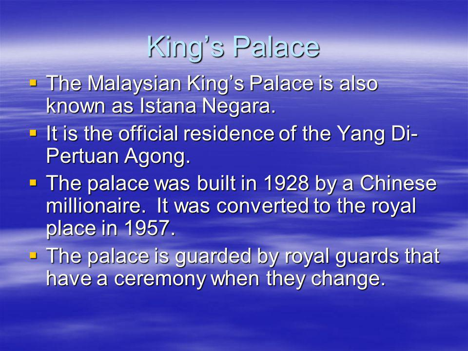Kings Palace The Malaysian Kings Palace is also known as Istana Negara.