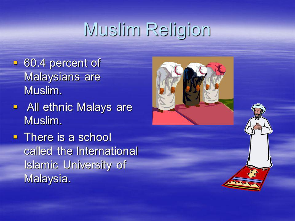 60.4 percent of Malaysians are Muslim. 60.4 percent of Malaysians are Muslim.