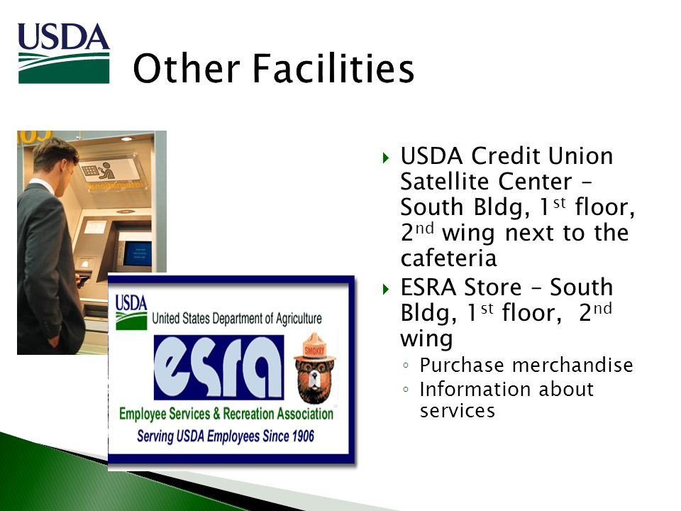 USDA Credit Union Satellite Center – South Bldg, 1 st floor, 2 nd wing next to the cafeteria ESRA Store – South Bldg, 1 st floor, 2 nd wing Purchase m