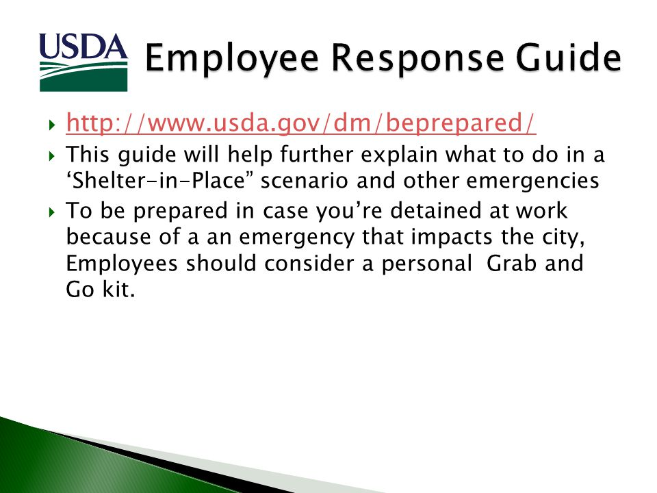 http://www.usda.gov/dm/beprepared/ This guide will help further explain what to do in a Shelter-in-Place scenario and other emergencies To be prepared