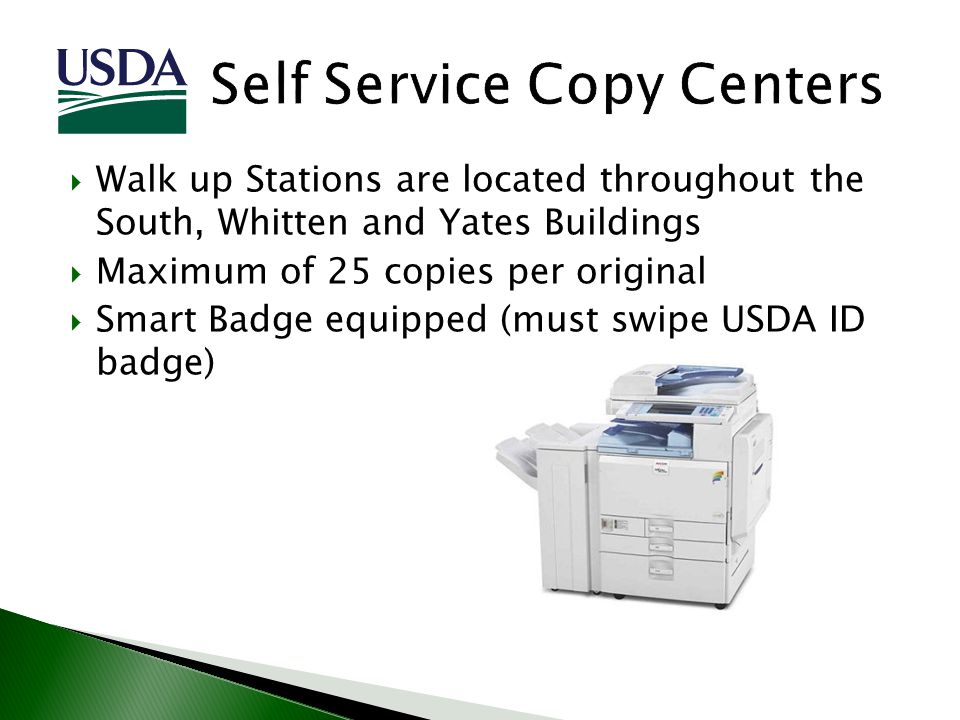 Walk up Stations are located throughout the South, Whitten and Yates Buildings Maximum of 25 copies per original Smart Badge equipped (must swipe USDA
