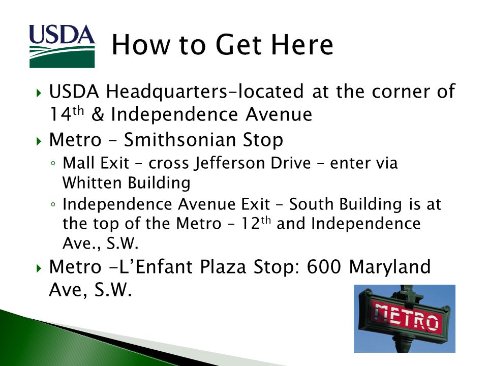 USDA Headquarters–located at the corner of 14 th & Independence Avenue Metro – Smithsonian Stop Mall Exit – cross Jefferson Drive – enter via Whitten