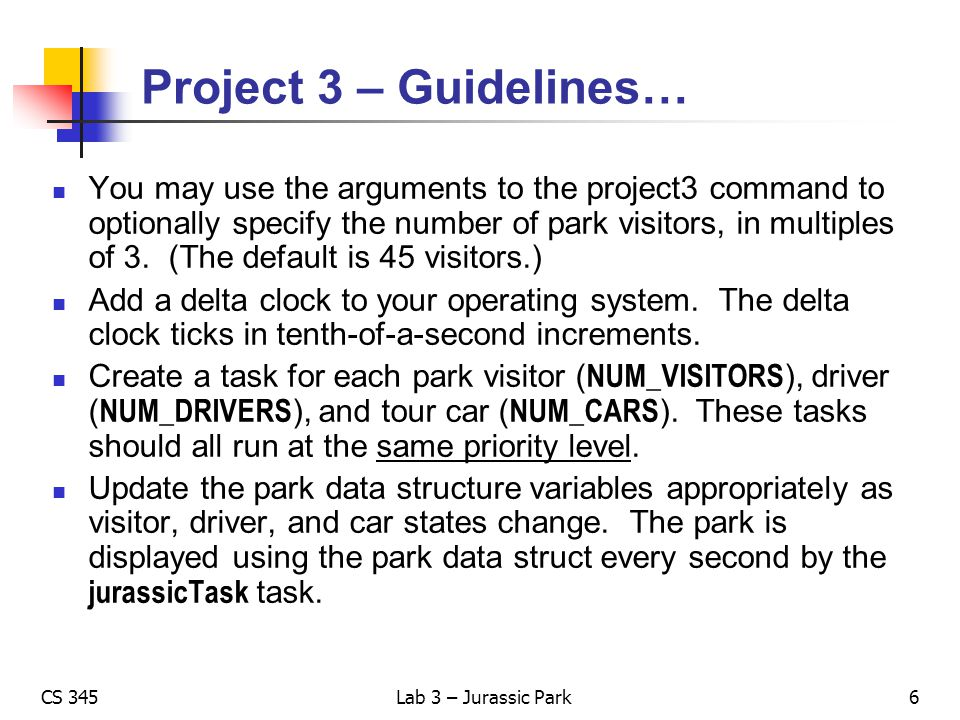 CS 345Lab 3 – Jurassic Park Project 3 – Guidelines… You may use the arguments to the project3 command to optionally specify the number of park visitor