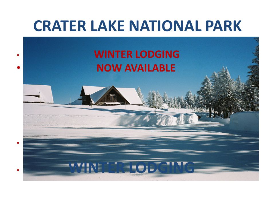 CRATER LAKE NATIONAL PARK WINTER LODGING NOW AVAILABLE WINTER LODGING