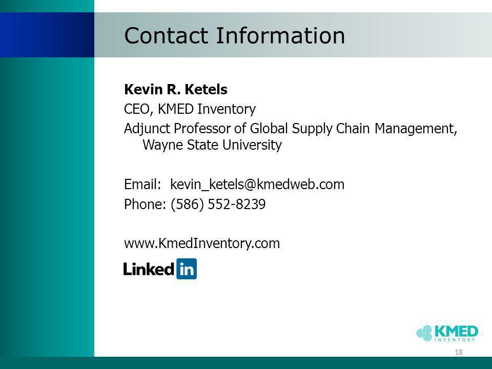 Contact Information 18 Kevin R. Ketels CEO, KMED Inventory Adjunct Professor of Global Supply Chain Management, Wayne State University Email: kevin_ke