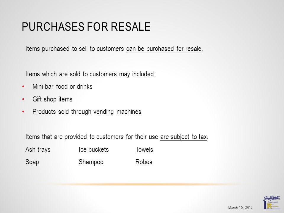 PURCHASES FOR RESALE Items purchased to sell to customers can be purchased for resale.