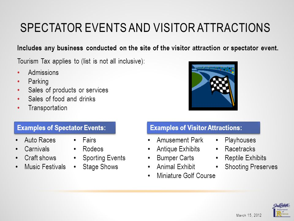 SPECTATOR EVENTS AND VISITOR ATTRACTIONS March 15, 2012 Includes any business conducted on the site of the visitor attraction or spectator event. Tour