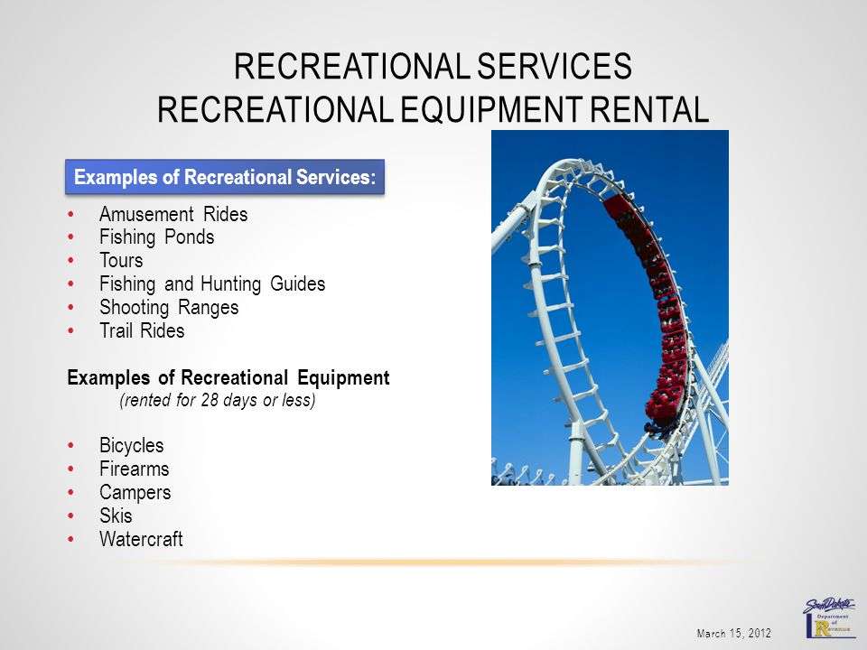 RECREATIONAL SERVICES RECREATIONAL EQUIPMENT RENTAL March 15, 2012 Amusement Rides Fishing Ponds Tours Fishing and Hunting Guides Shooting Ranges Trai