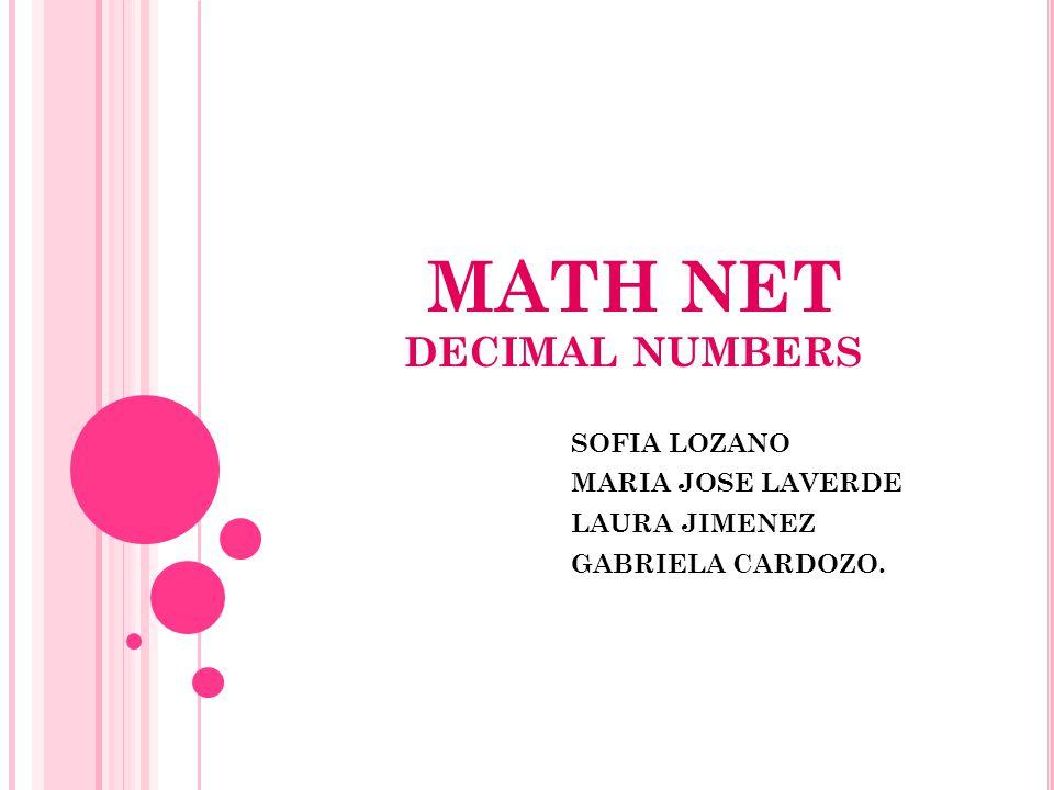MATH NET DECIMAL NUMBERS SOFIA LOZANO MARIA JOSE LAVERDE LAURA JIMENEZ GABRIELA CARDOZO.