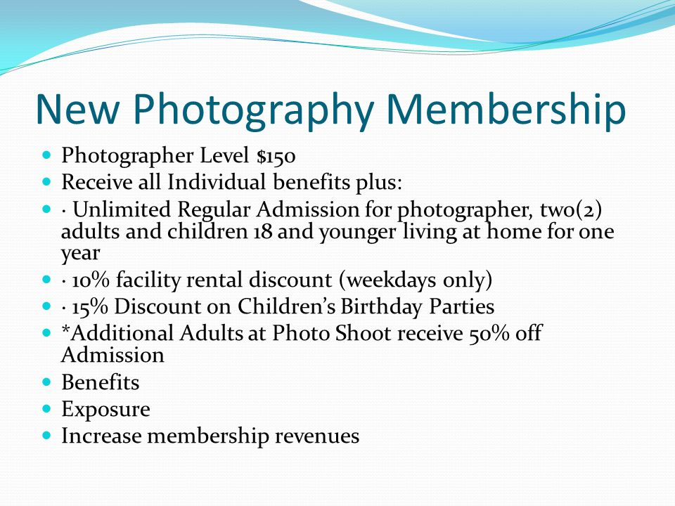 New Photography Membership Photographer Level $150 Receive all Individual benefits plus: · Unlimited Regular Admission for photographer, two(2) adults